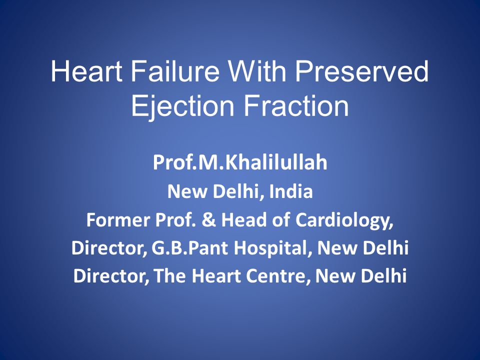 Heart Failure With Preserved Ejection Fraction Prof.M.Khalilullah New Delhi, India Former Prof.