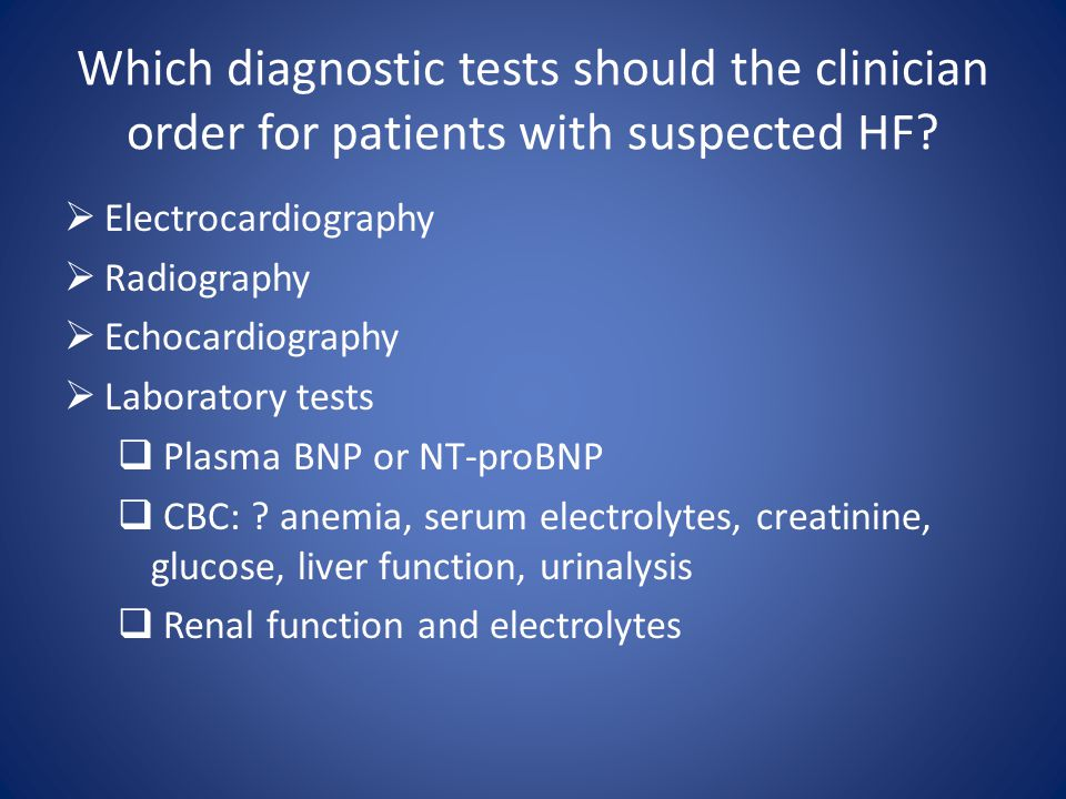 Which diagnostic tests should the clinician order for patients with suspected HF.