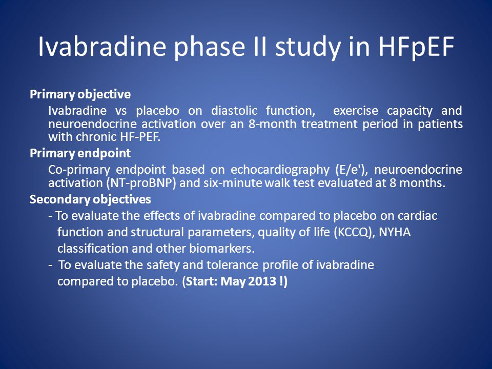 Ivabradine phase II study in HFpEF Primary objective Ivabradine vs placebo on diastolic function, exercise capacity and neuroendocrine activation over an 8-month treatment period in patients with chronic HF-PEF.