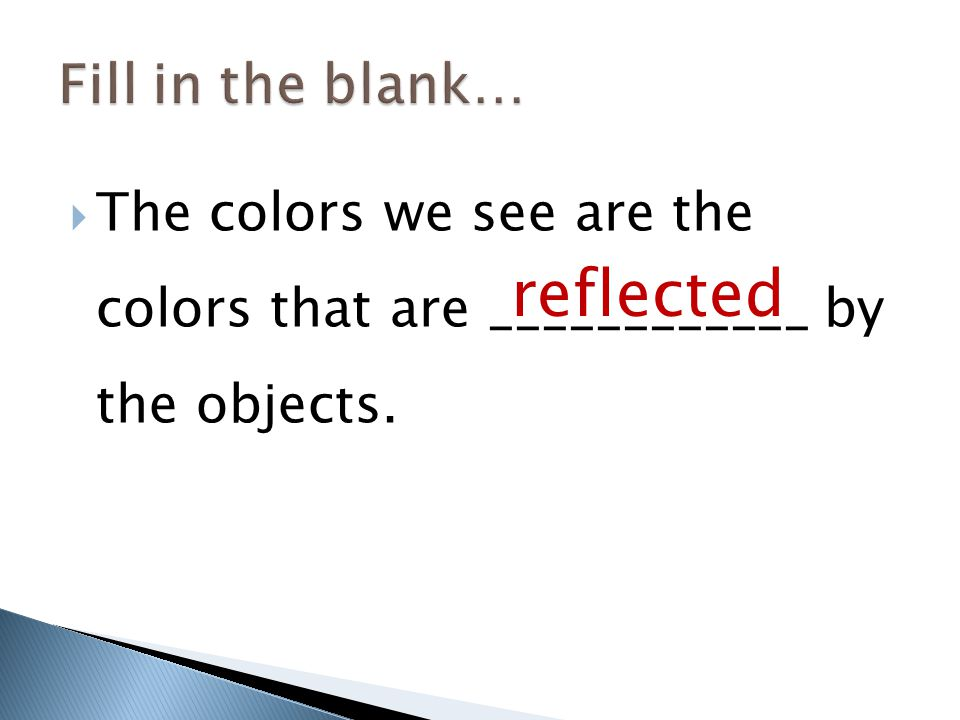  The colors we see are the colors that are ____________ by the objects. reflected