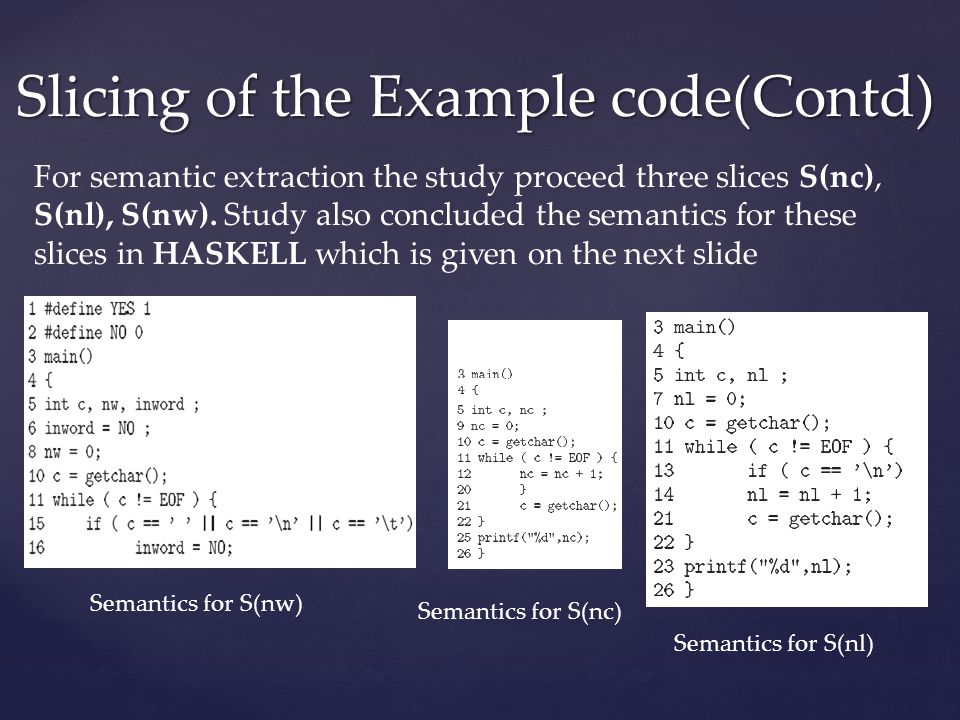 Slicing of the Example code(Contd) For semantic extraction the study proceed three slices S(nc), S(nl), S(nw).