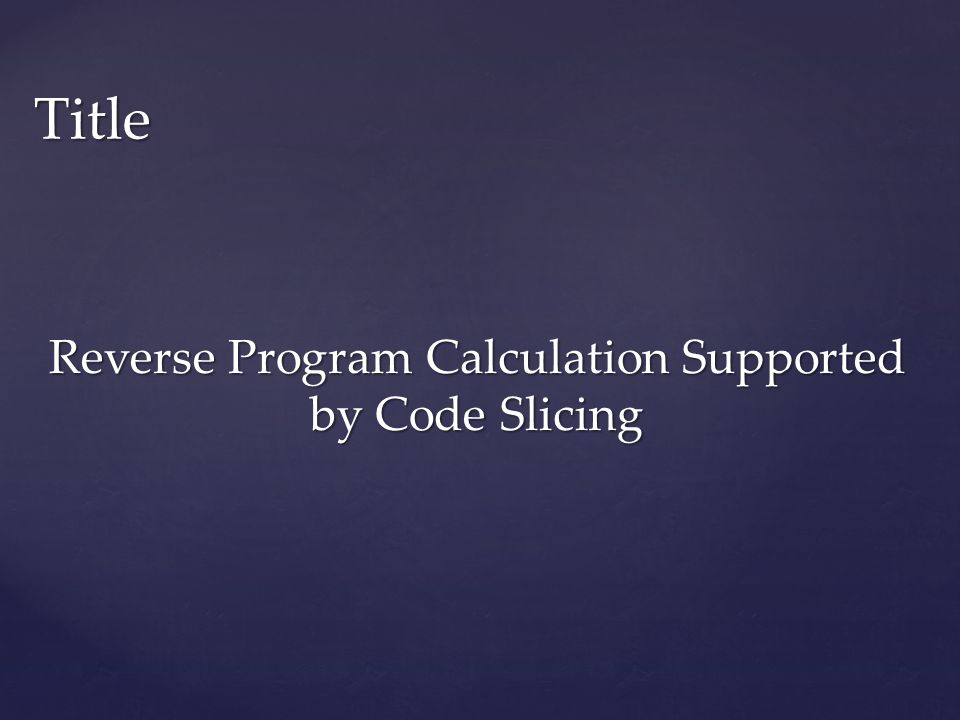 Reverse Program Calculation Supported by Code Slicing Title Title