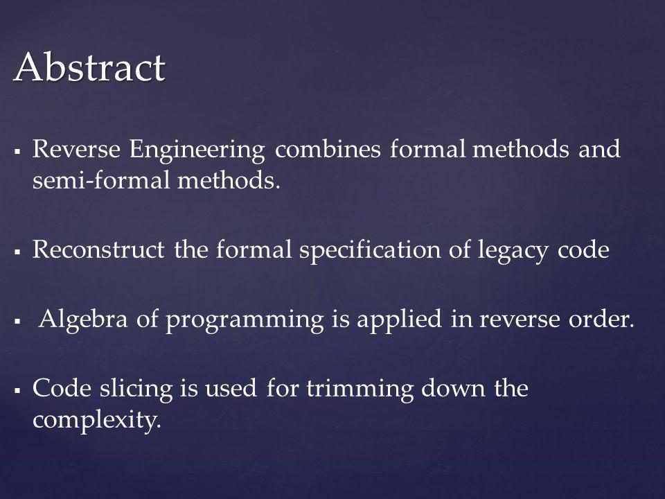   Reverse Engineering combines formal methods and semi-formal methods.