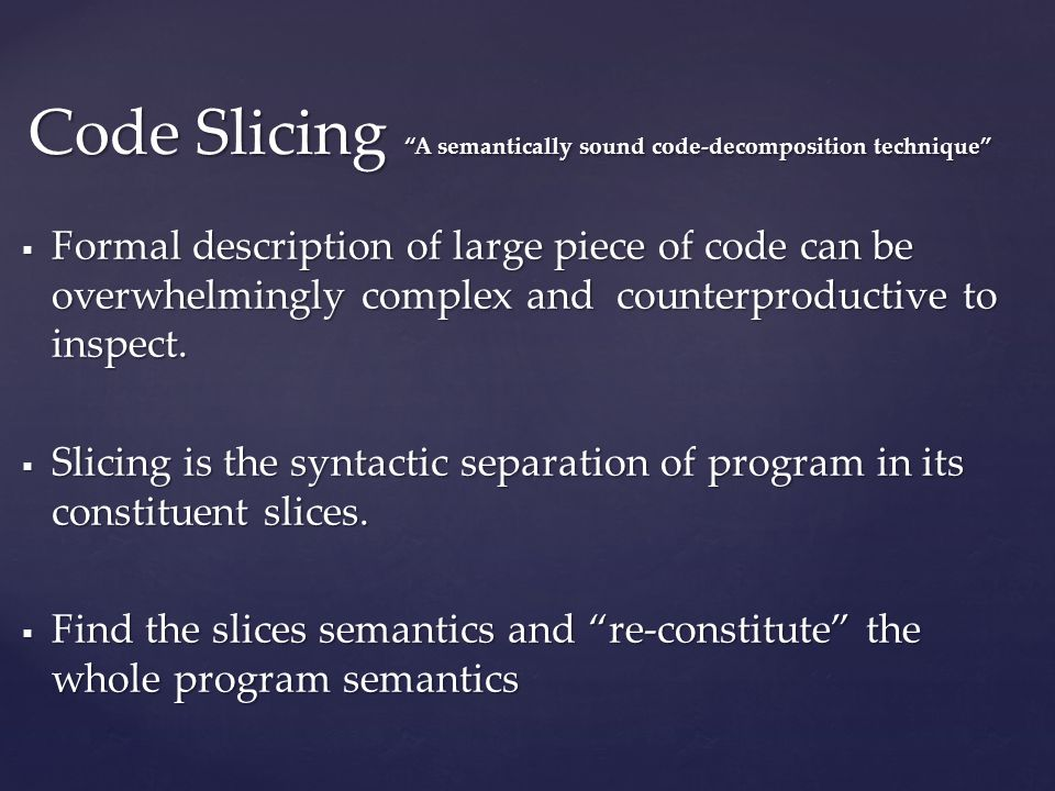  Formal description of large piece of code can be overwhelmingly complex and counterproductive to inspect.