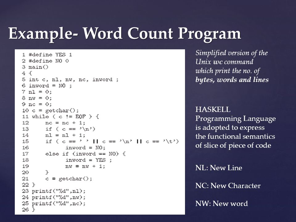 Example- Word Count Program NL: New Line NC: New Character NW: New word Simplified version of the Unix wc command which print the no.