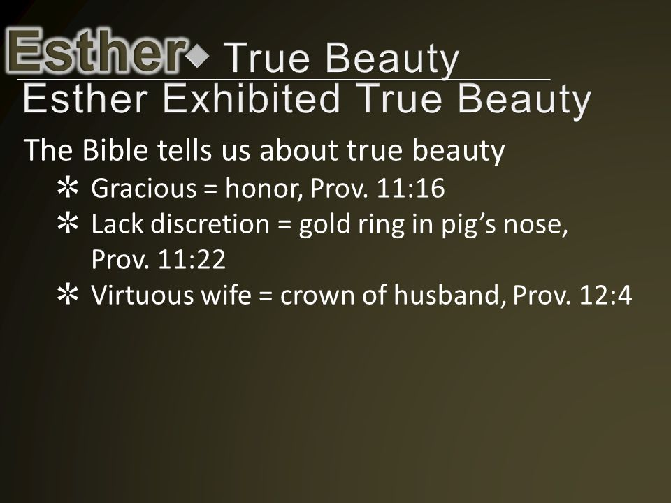 The Bible tells us about true beauty ✲ Gracious = honor, Prov.