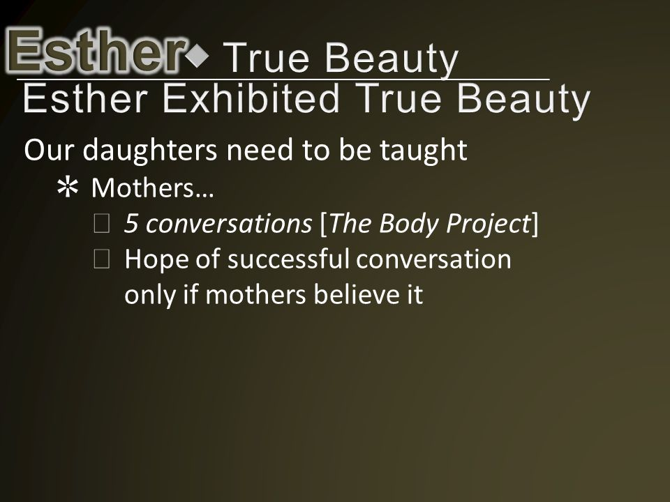 Our daughters need to be taught ✲ Mothers… ◇ 5 conversations [The Body Project] ◇ Hope of successful conversation only if mothers believe it