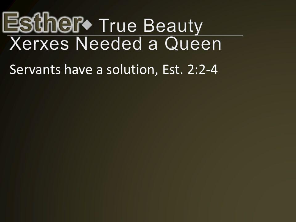 Servants have a solution, Est. 2:2-4