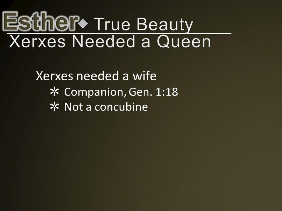 Xerxes needed a wife ✲ Companion, Gen. 1:18 ✲ Not a concubine