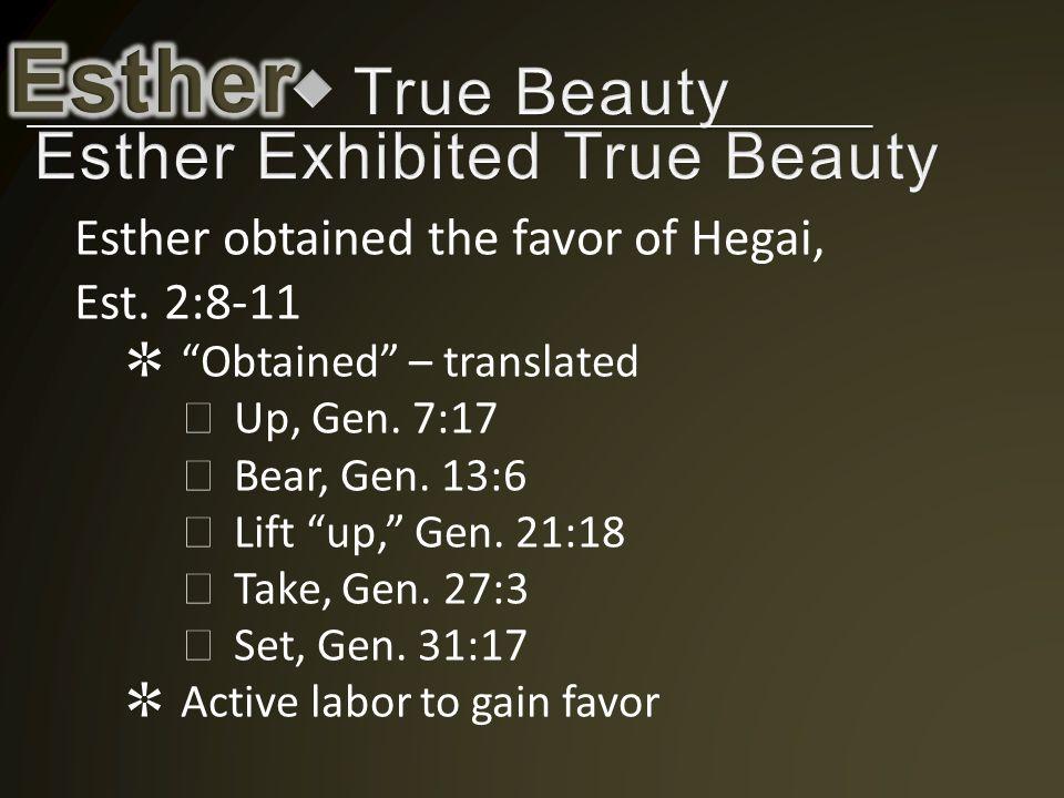 Esther obtained the favor of Hegai, Est.