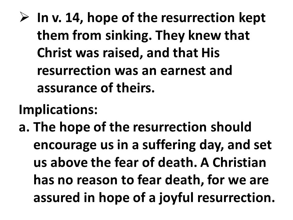  In v. 14, hope of the resurrection kept them from sinking.