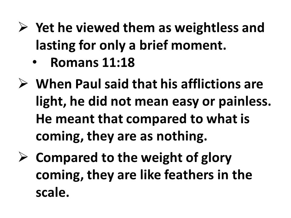  Yet he viewed them as weightless and lasting for only a brief moment.