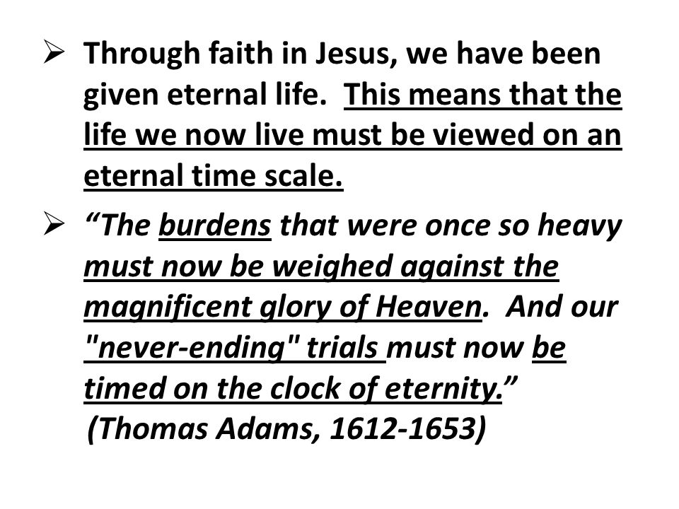  What satisfies and gratifies us now is not necessarily in our best interest in light of eternity.