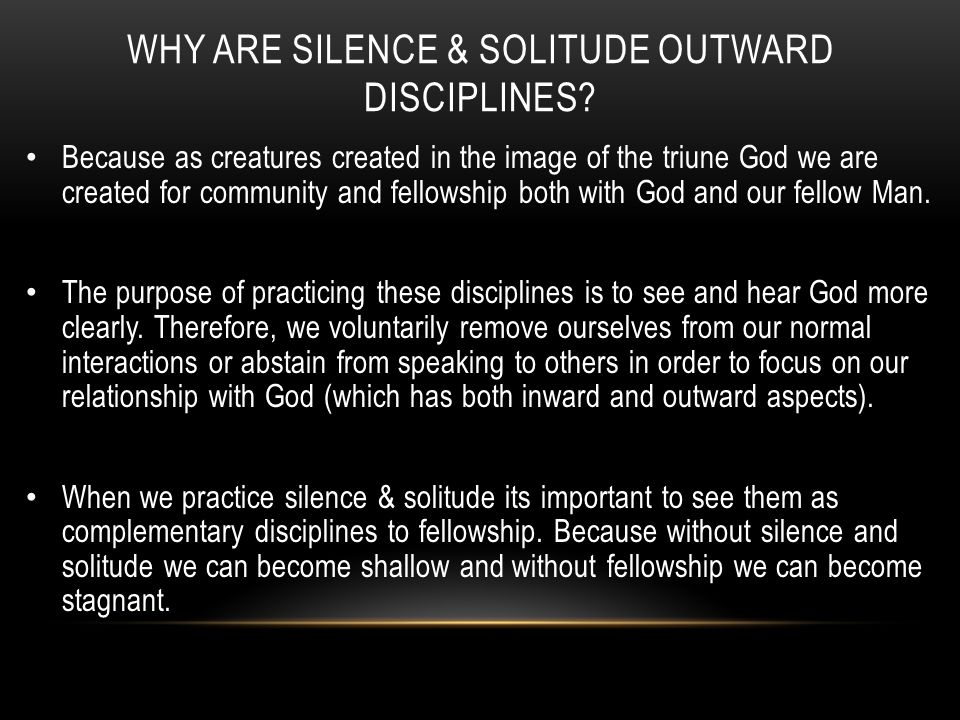 WHY ARE SILENCE & SOLITUDE OUTWARD DISCIPLINES.