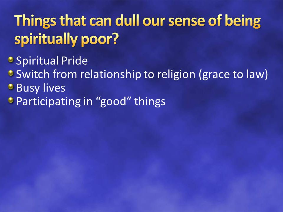 Spiritual Pride Switch from relationship to religion (grace to law) Busy lives Participating in good things
