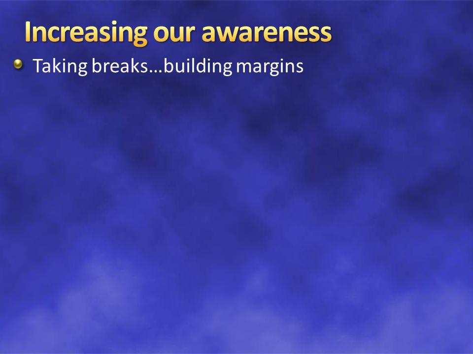 Taking breaks…building margins