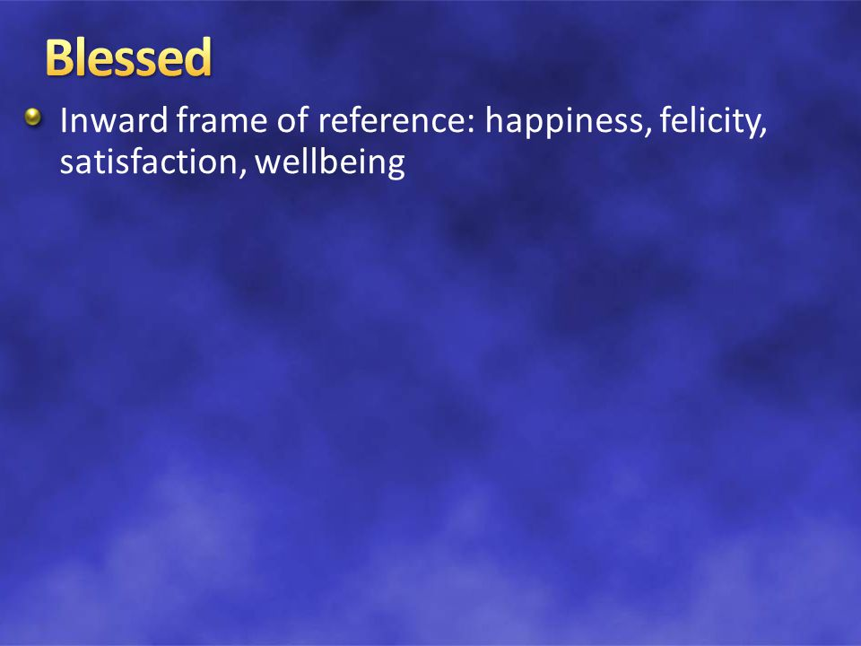 Inward frame of reference: happiness, felicity, satisfaction, wellbeing