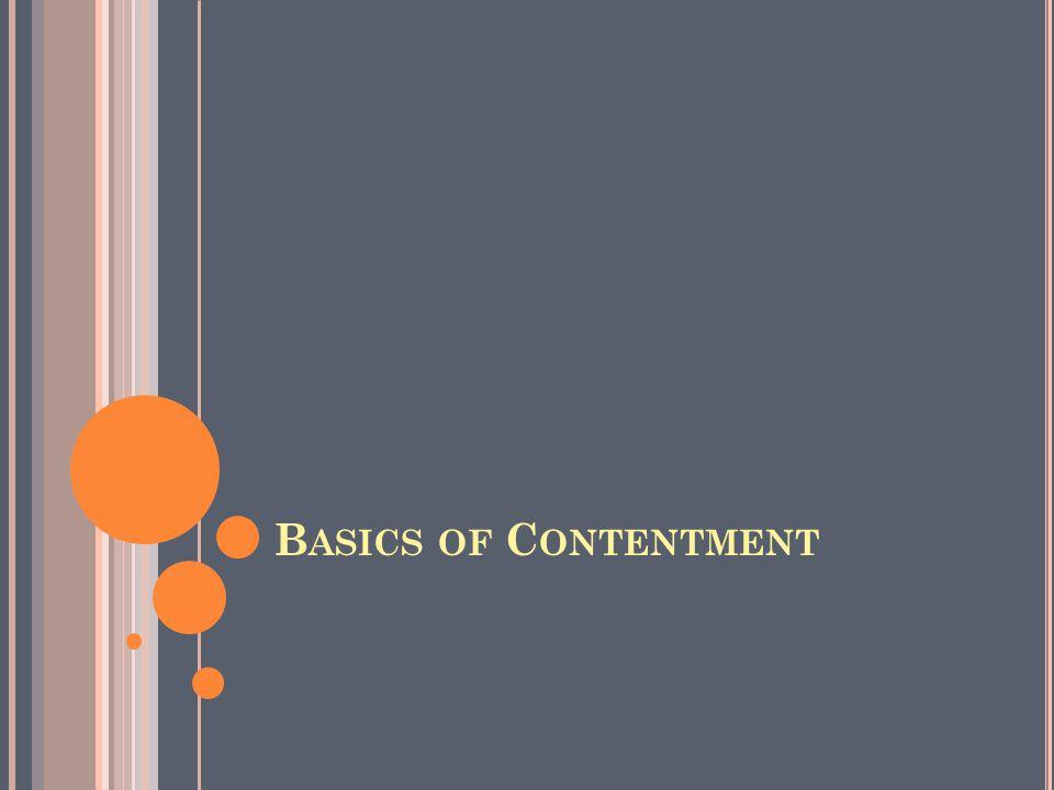 B ASICS OF C ONTENTMENT
