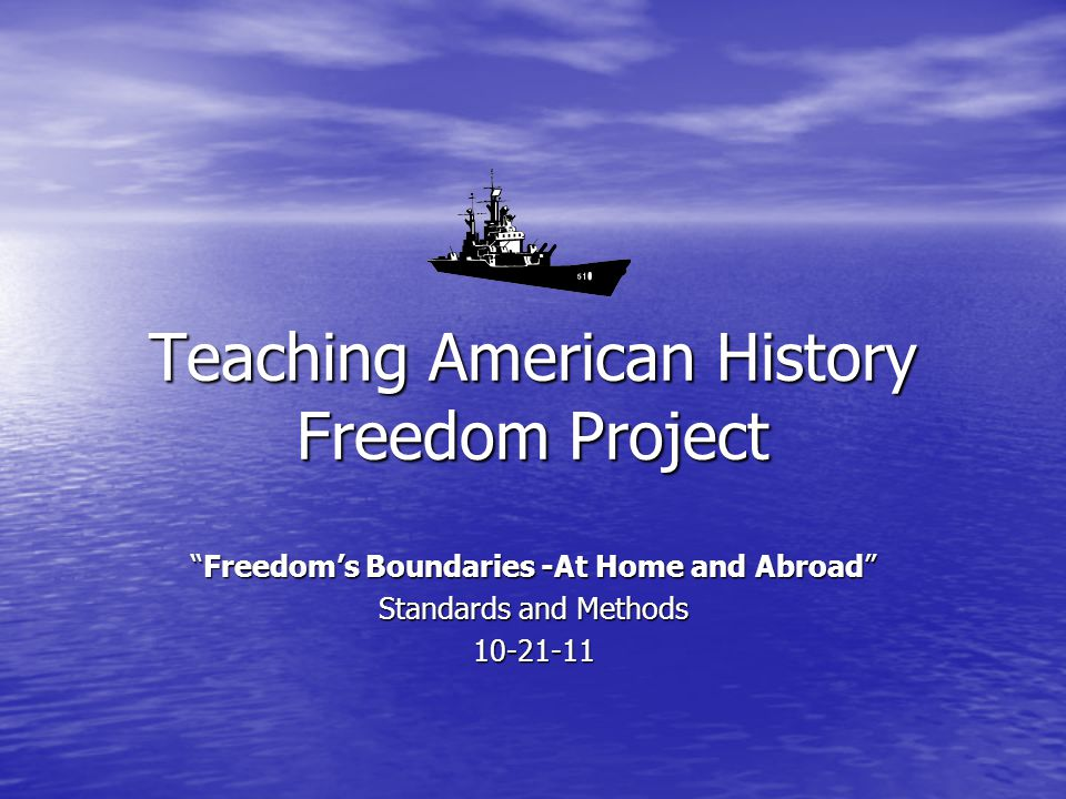 Teaching American History Freedom Project Freedom's Boundaries -At Home and Abroad Standards and Methods 10-21-11