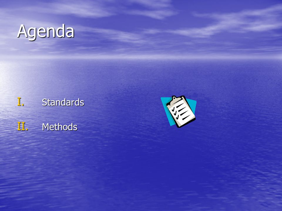 Agenda I. Standards II. Methods