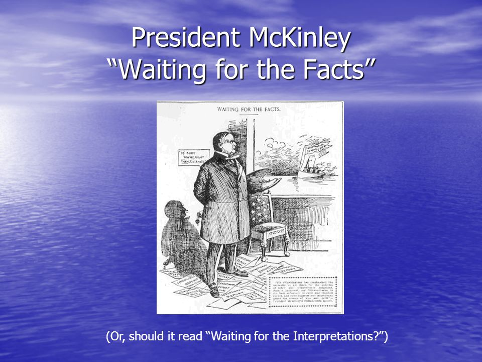 President McKinley Waiting for the Facts (Or, should it read Waiting for the Interpretations )