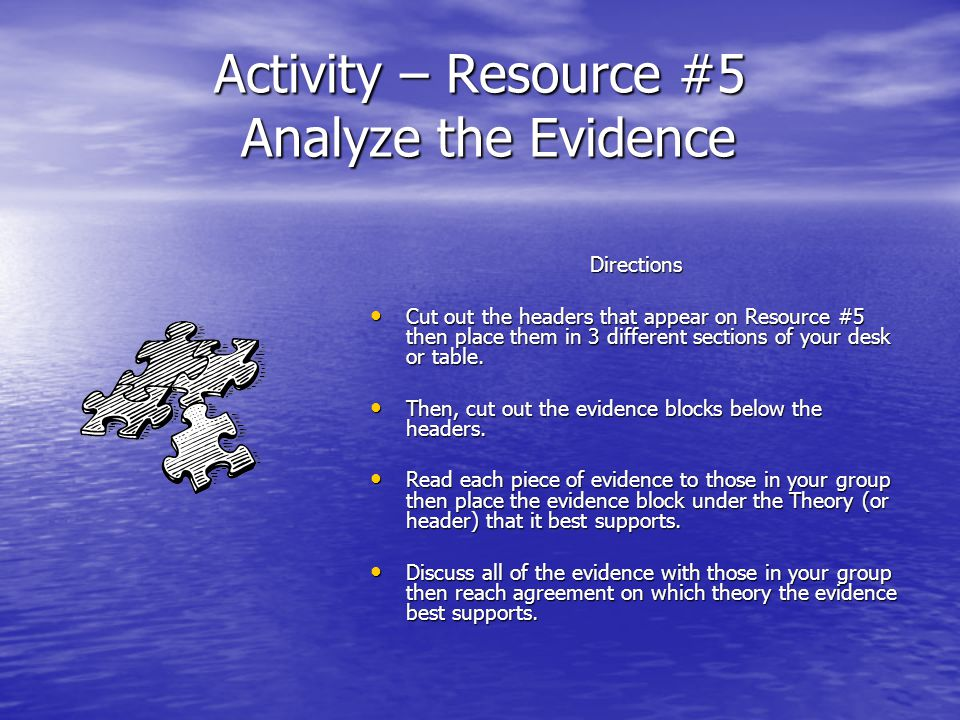 Activity – Resource #5 Analyze the Evidence Directions Cut out the headers that appear on Resource #5 then place them in 3 different sections of your desk or table.