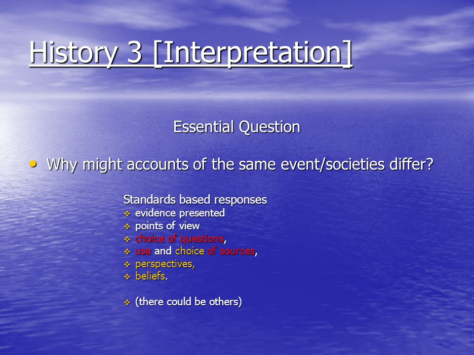 History 3 [Interpretation] Essential Question Why might accounts of the same event/societies differ.