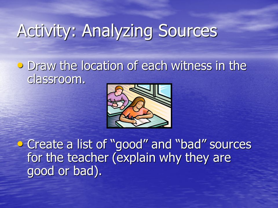 Activity: Analyzing Sources Draw the location of each witness in the classroom.