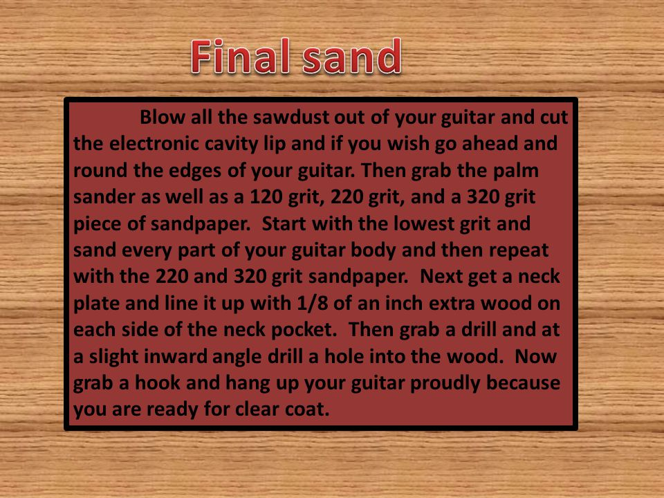Blow all the sawdust out of your guitar and cut the electronic cavity lip and if you wish go ahead and round the edges of your guitar.