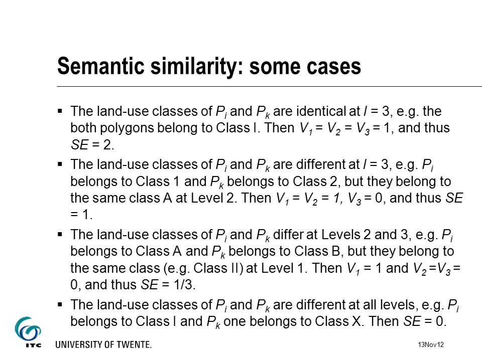 Semantic similarity: some cases  The land-use classes of P i and P k are identical at l = 3, e.g.