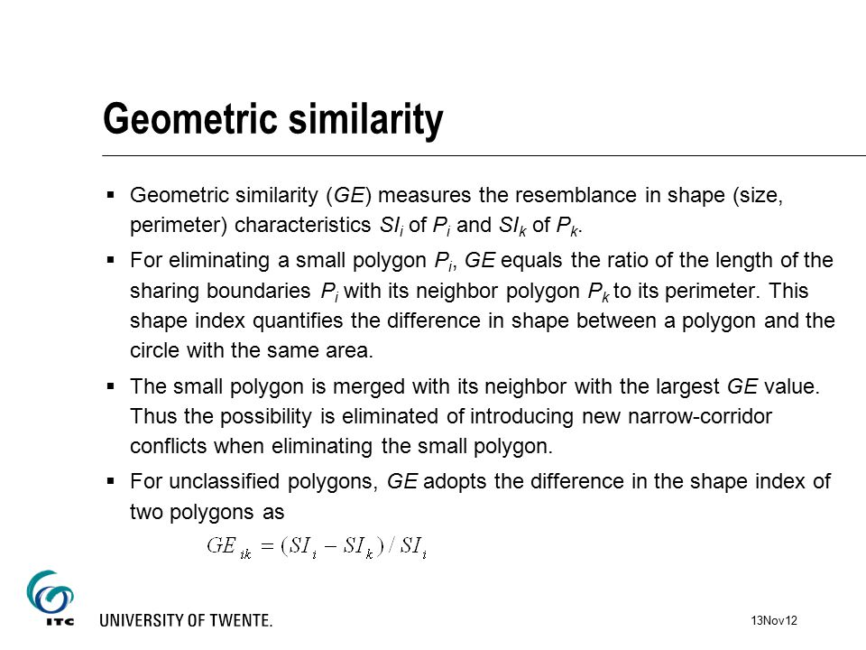 Geometric similarity  Geometric similarity (GE) measures the resemblance in shape (size, perimeter) characteristics SI i of P i and SI k of P k.