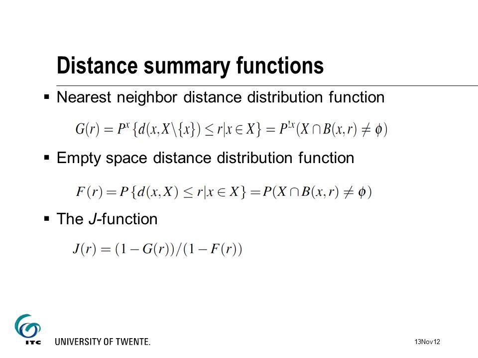 Distance summary functions  Nearest neighbor distance distribution function  Empty space distance distribution function  The J-function 13Nov12