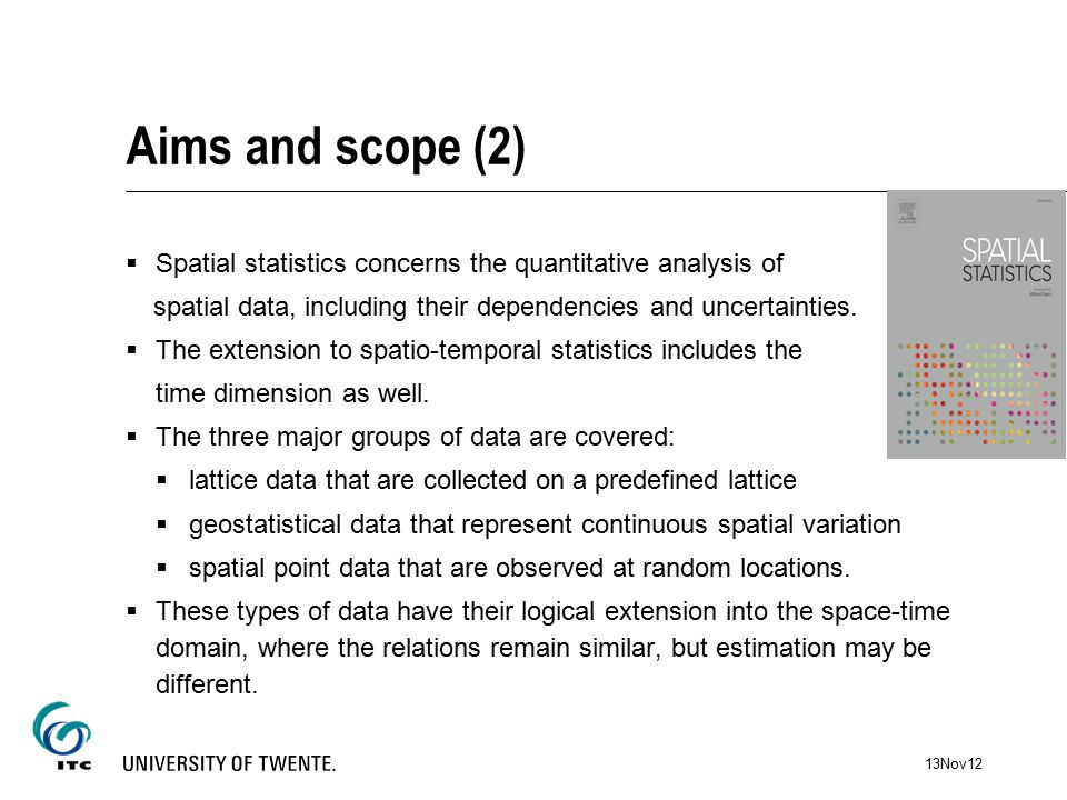 Aims and scope (2)  Spatial statistics concerns the quantitative analysis of spatial data, including their dependencies and uncertainties.