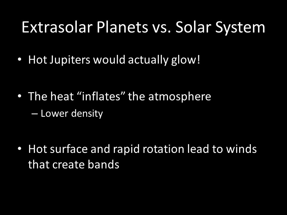 Extrasolar Planets vs.Solar System Hot Jupiters would actually glow.