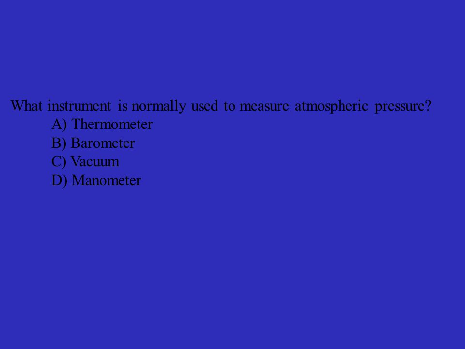 What instrument is normally used to measure atmospheric pressure.