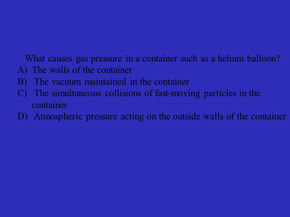 What causes gas pressure in a container such as a helium balloon.