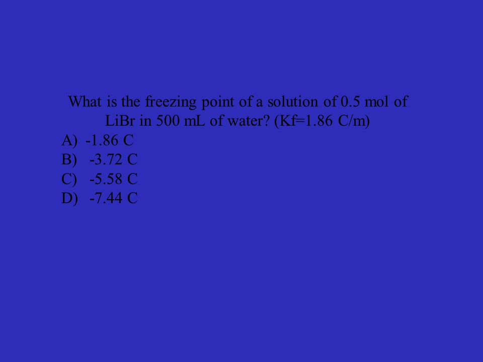 What is the freezing point of a solution of 0.5 mol of LiBr in 500 mL of water.
