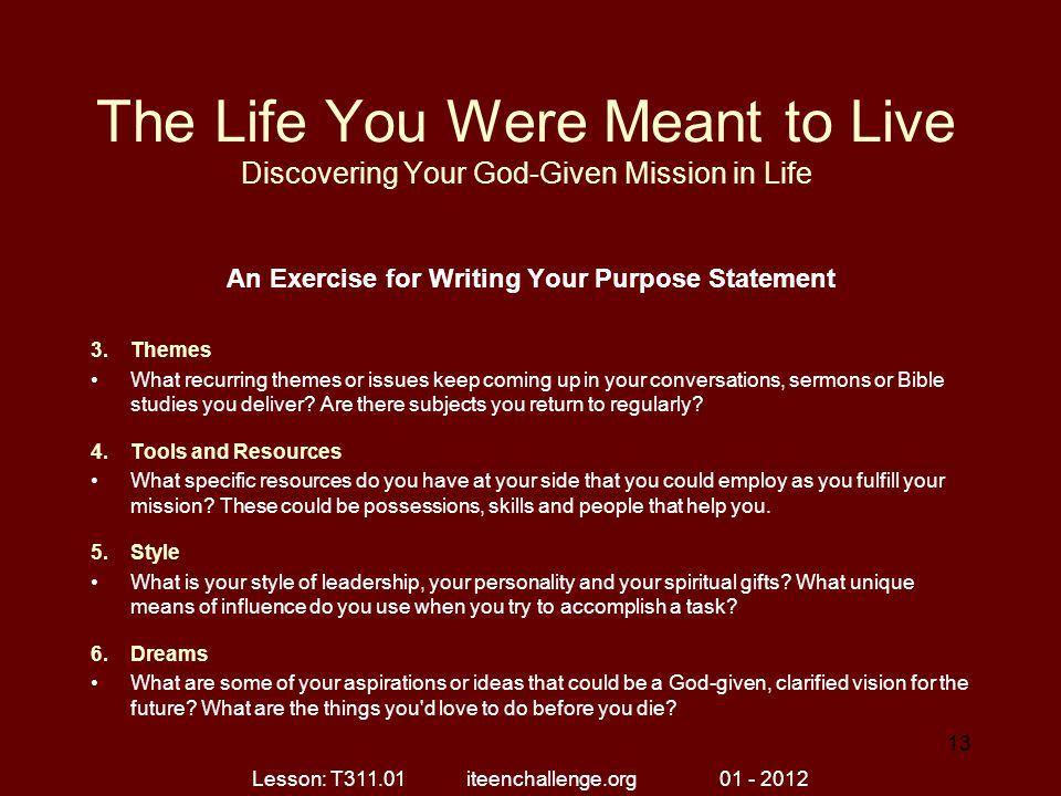 The Life You Were Meant to Live Discovering Your God-Given Mission in Life An Exercise for Writing Your Purpose Statement 3.Themes What recurring them