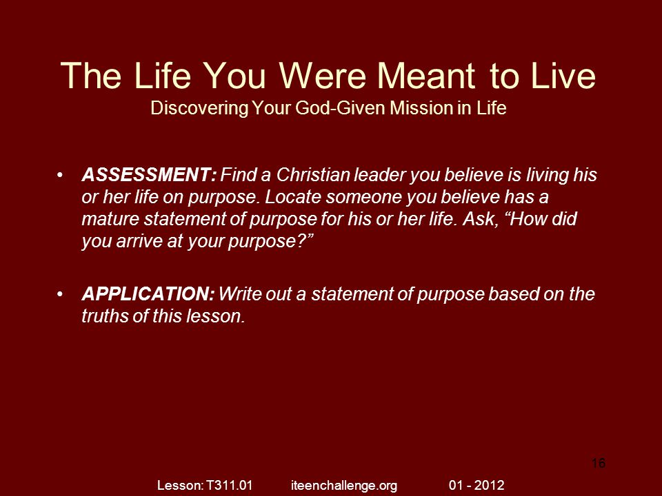 The Life You Were Meant to Live Discovering Your God-Given Mission in Life ASSESSMENT: Find a Christian leader you believe is living his or her life o