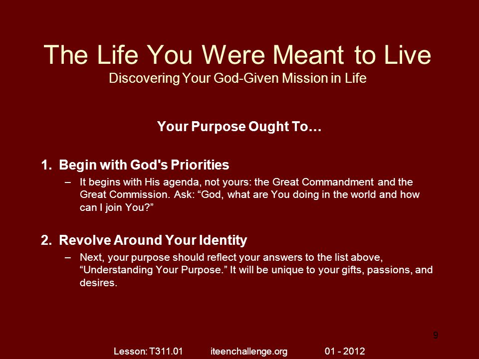 The Life You Were Meant to Live Discovering Your God-Given Mission in Life Your Purpose Ought To… 3.Include Others –God s purpose will not be fulfilled in isolation.