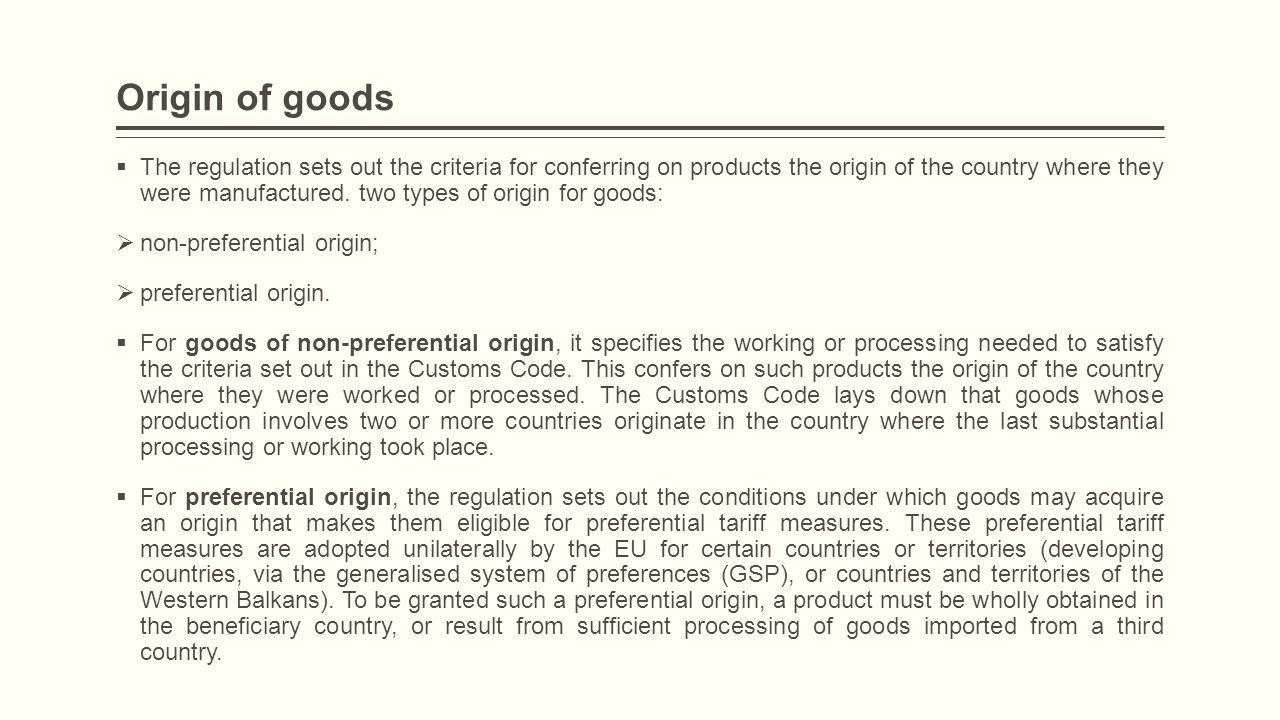 Origin of goods  The regulation sets out the criteria for conferring on products the origin of the country where they were manufactured. two types of
