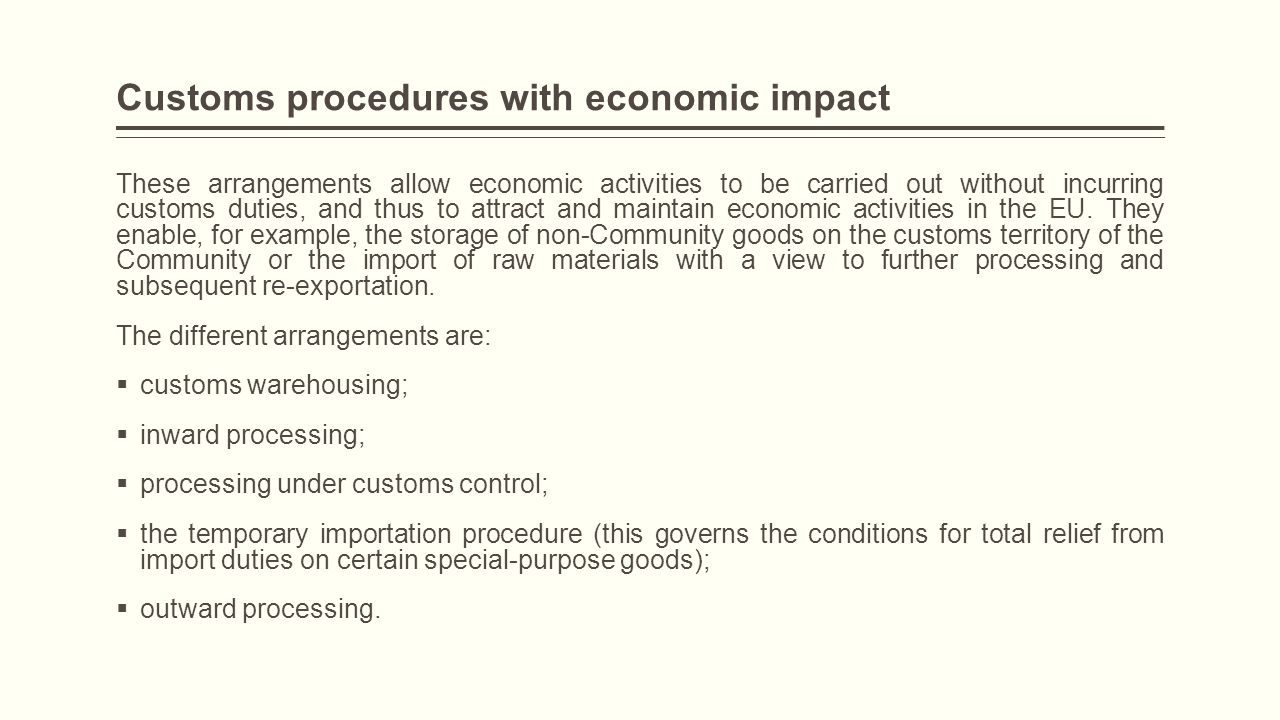 Customs procedures with economic impact These arrangements allow economic activities to be carried out without incurring customs duties, and thus to a