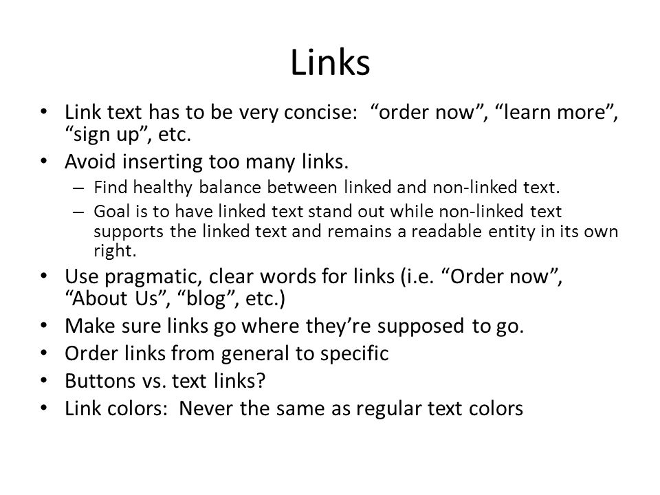 Links Link text has to be very concise: order now , learn more , sign up , etc.