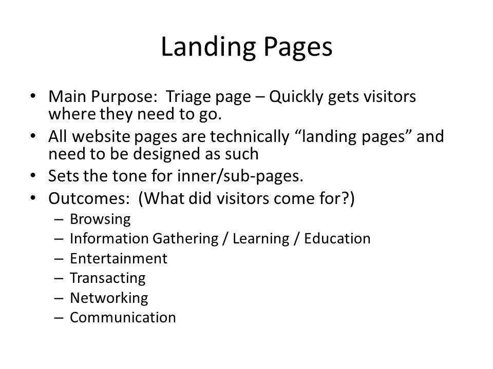 Landing Pages Main Purpose: Triage page – Quickly gets visitors where they need to go.