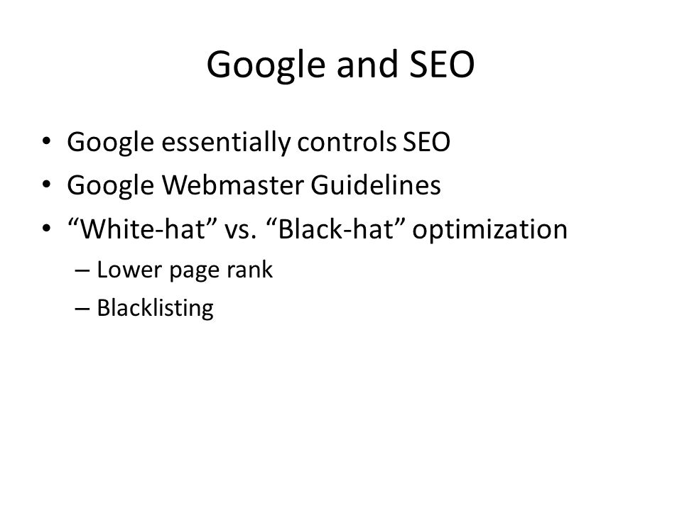 Google and SEO Google essentially controls SEO Google Webmaster Guidelines White-hat vs.