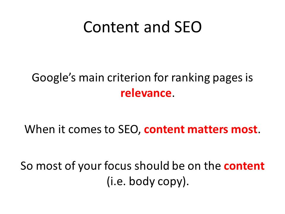 Content and SEO Google's main criterion for ranking pages is relevance.