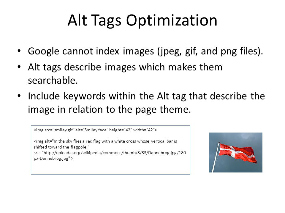 Alt Tags Optimization Google cannot index images (jpeg, gif, and png files).