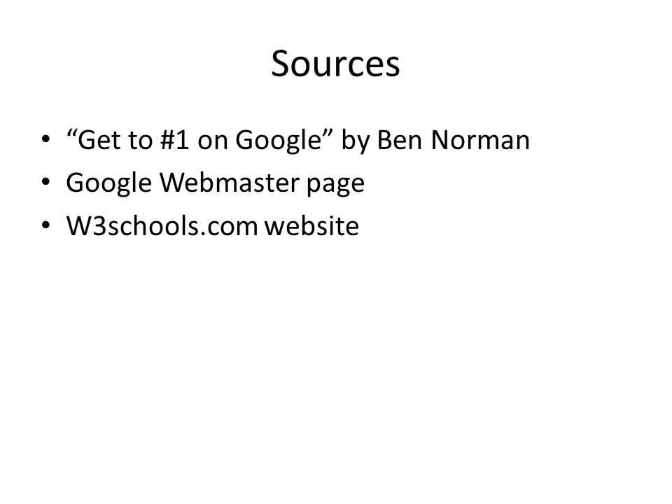 Sources Get to #1 on Google by Ben Norman Google Webmaster page W3schools.com website