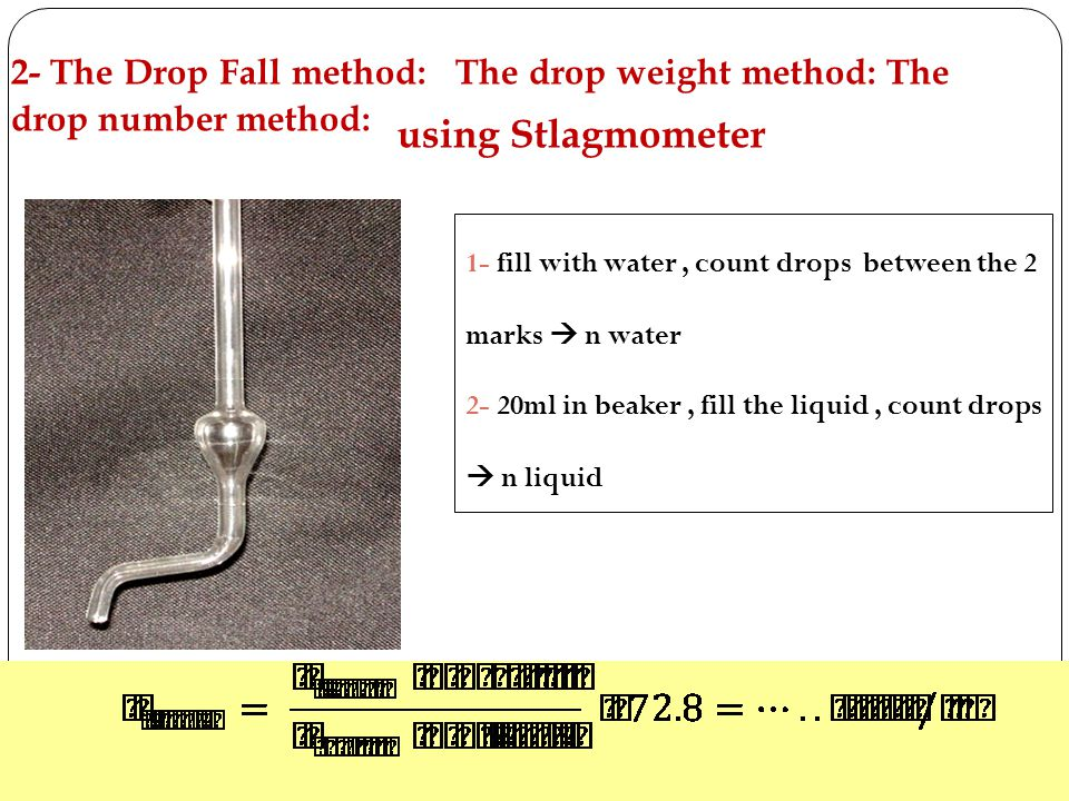 2- The Drop Fall method: The drop weight method: The drop number method: using Stlagmometer 1- fill with water, count drops between the 2 marks  n wa