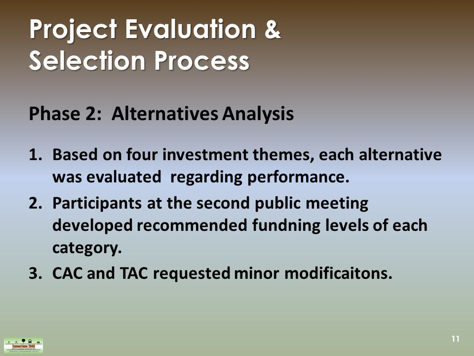 11 Project Evaluation & Selection Process Phase 2: Alternatives Analysis 1.Based on four investment themes, each alternative was evaluated regarding performance.